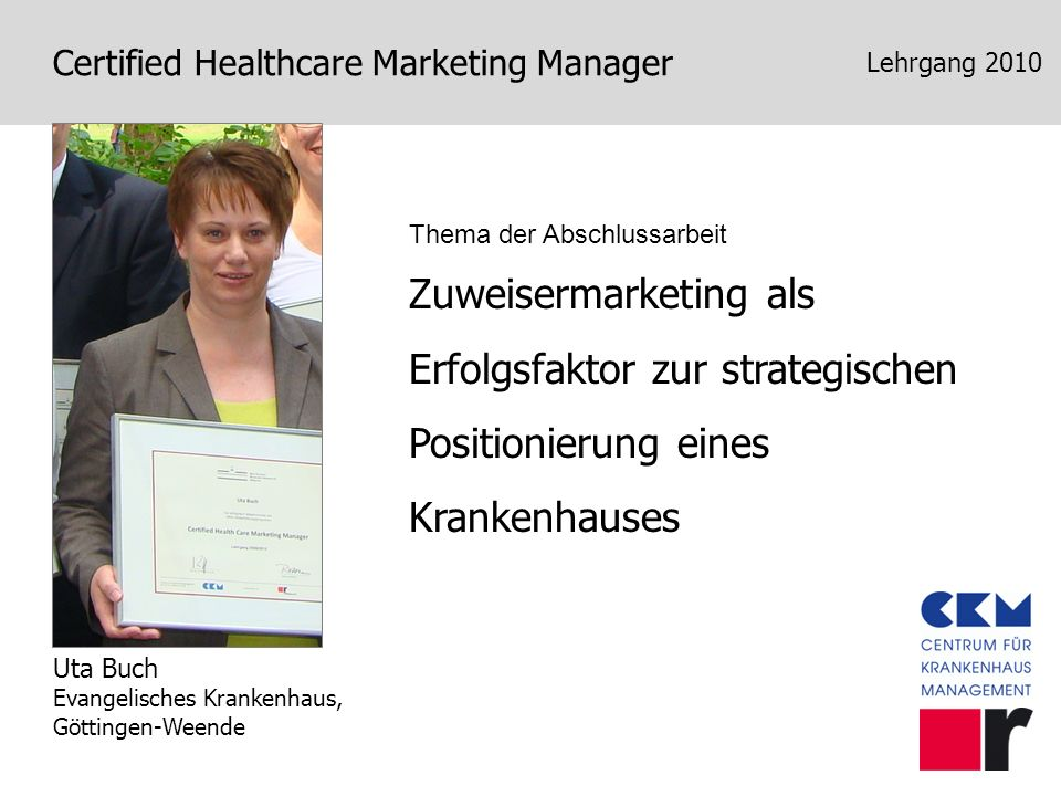 Lehrgang 2010Thema der Abschlussarbeit. Zuweisermarketing als Erfolgsfaktor zur strategischen Positionierung eines Krankenhauses.