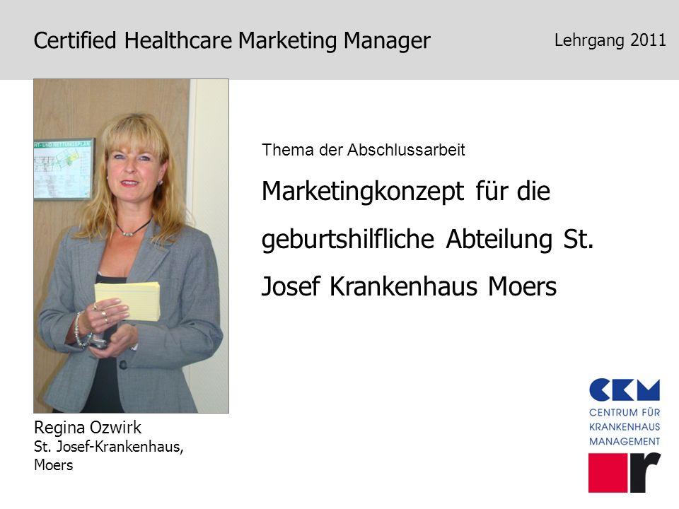Lehrgang 2011Thema der Abschlussarbeit. Marketingkonzept für die geburtshilfliche Abteilung St. Josef Krankenhaus Moers.
