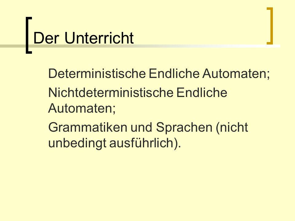 Der Unterricht Deterministische Endliche Automaten;