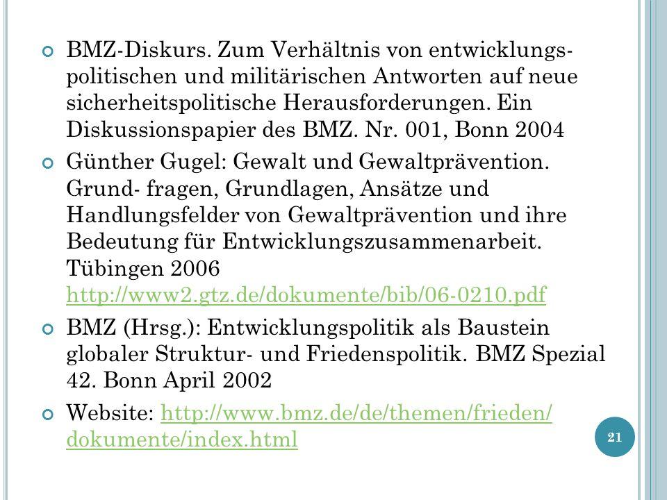 BMZ-Diskurs. Zum Verhältnis von entwicklungs- politischen und militärischen Antworten auf neue sicherheitspolitische Herausforderungen. Ein Diskussionspapier des BMZ. Nr. 001, Bonn 2004