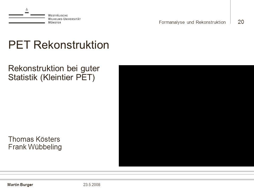 PET Rekonstruktion Rekonstruktion bei guter Statistik (Kleintier PET)