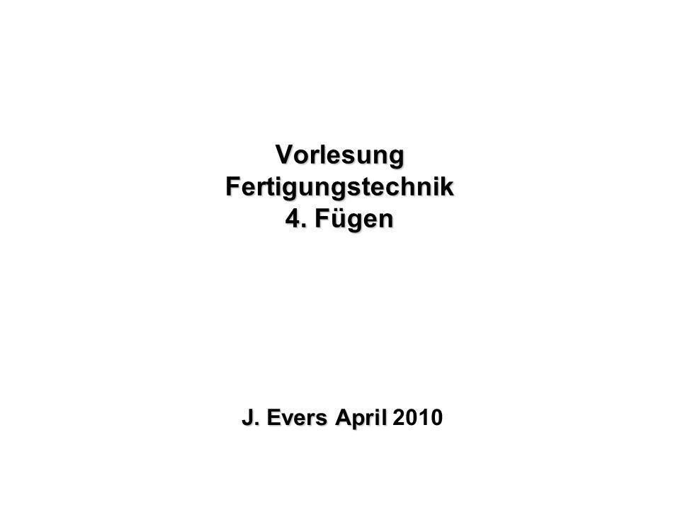 Vorlesung Fertigungstechnik 4. Fügen