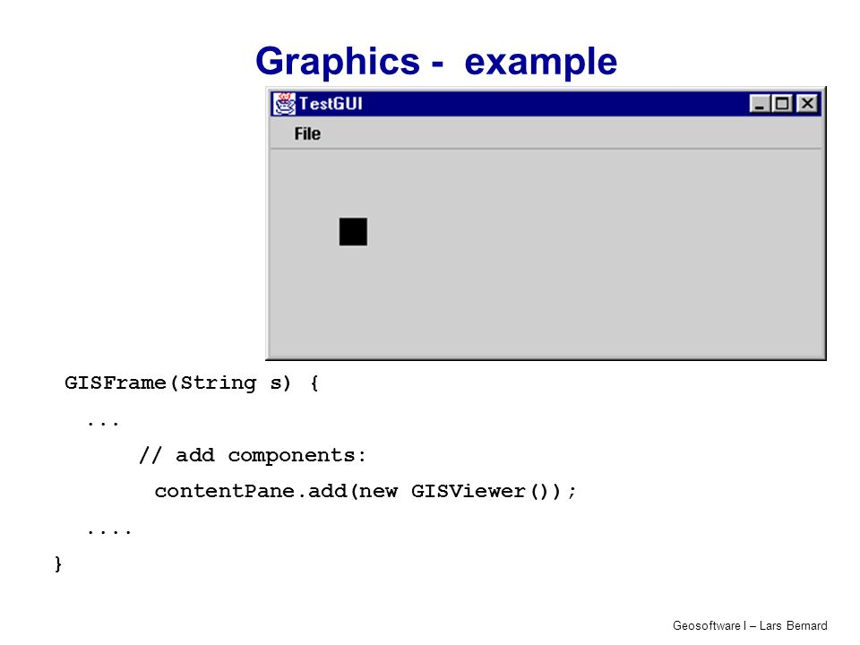Graphics - example GISFrame(String s) { ... // add components: