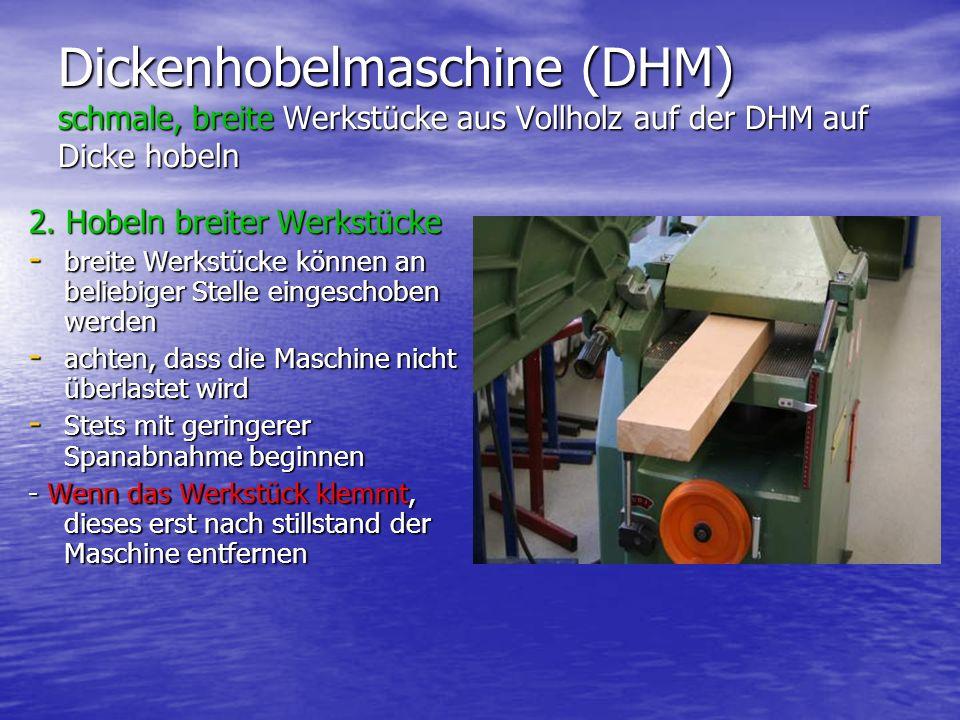 Dickenhobelmaschine (DHM) schmale, breite Werkstücke aus Vollholz auf der DHM auf Dicke hobeln