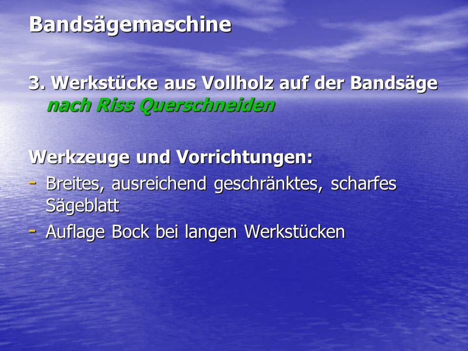 Bandsägemaschine 3. Werkstücke aus Vollholz auf der Bandsäge nach Riss Querschneiden. Werkzeuge und Vorrichtungen: