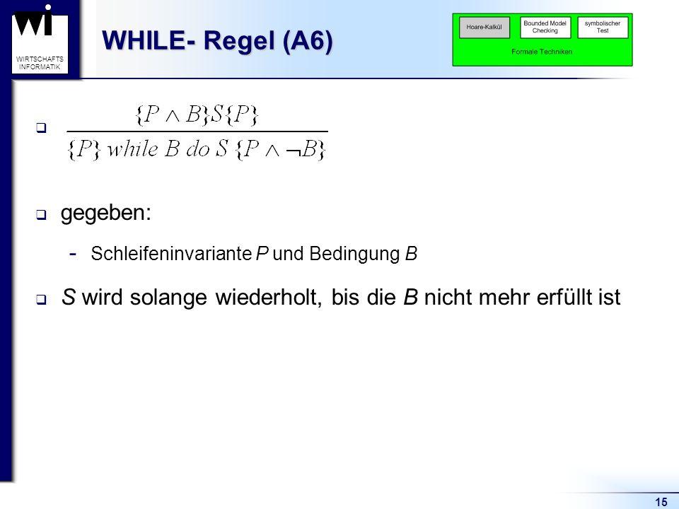 WHILE- Regel (A6) gegeben: