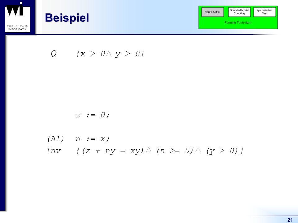 Beispiel Q {x > 0 y > 0} z := 0; (A1) n := x;