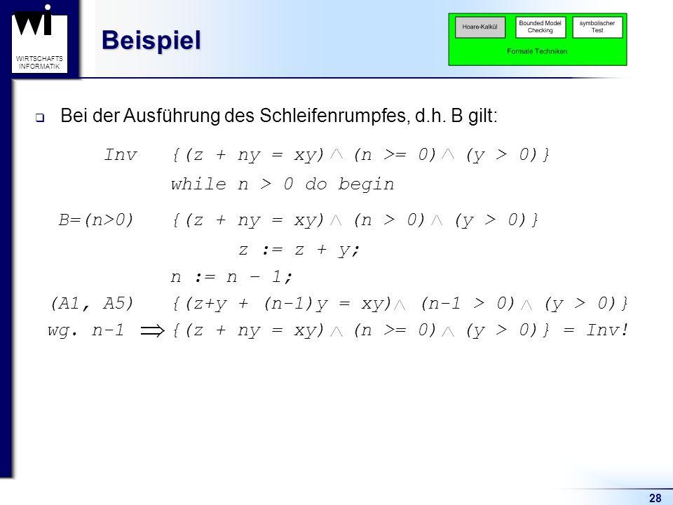Beispiel Bei der Ausführung des Schleifenrumpfes, d.h. B gilt: