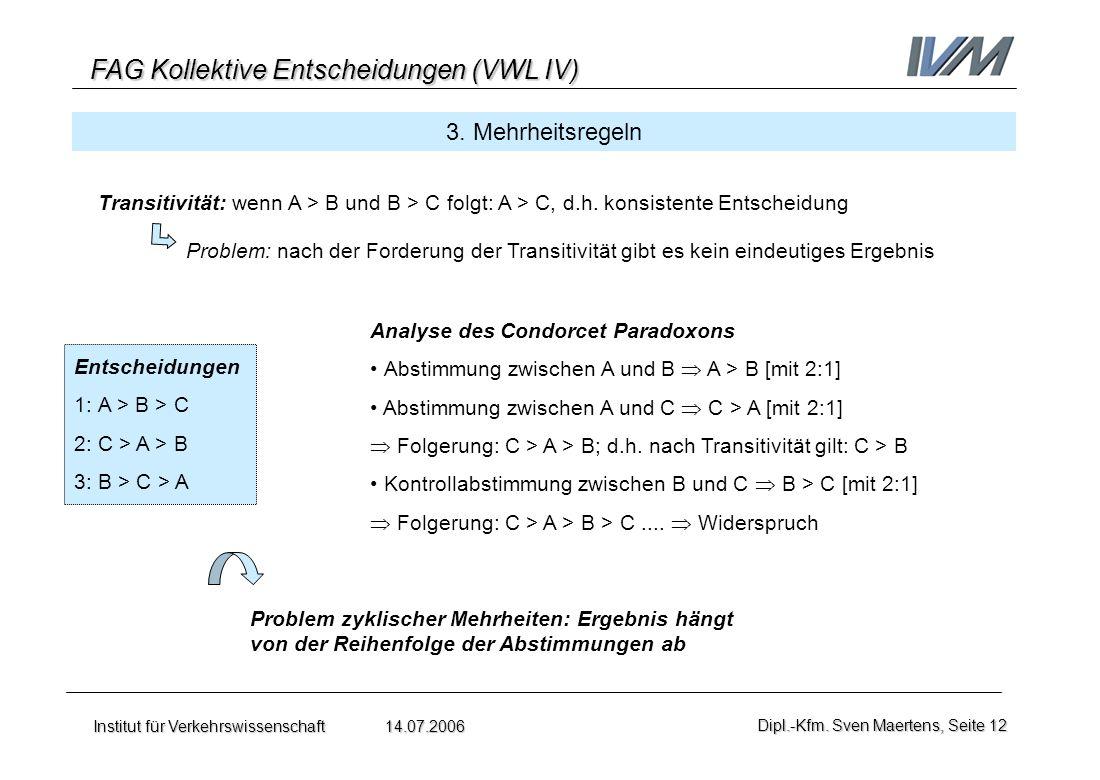 3. Mehrheitsregeln Transitivität: wenn A > B und B > C folgt: A > C, d.h. konsistente Entscheidung.