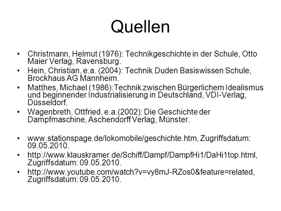 Quellen Christmann, Helmut (1976): Technikgeschichte in der Schule, Otto Maier Verlag, Ravensburg.
