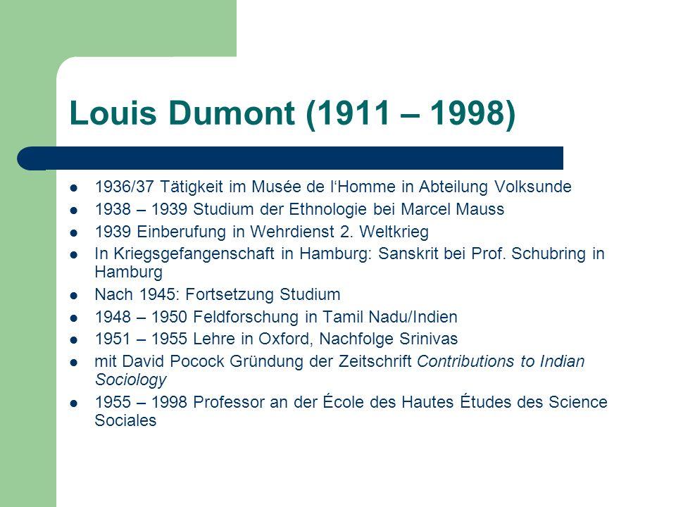 Louis Dumont (1911 – 1998)1936/37 Tätigkeit im Musée de l'Homme in Abteilung Volksunde. 1938 – 1939 Studium der Ethnologie bei Marcel Mauss.