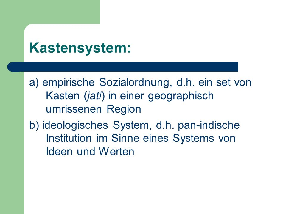 Kastensystem:a) empirische Sozialordnung, d.h. ein set von Kasten (jati) in einer geographisch umrissenen Region.