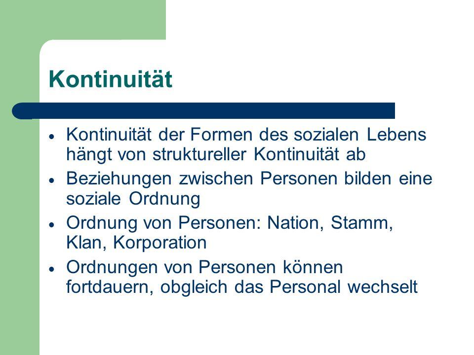 KontinuitätKontinuität der Formen des sozialen Lebens hängt von struktureller Kontinuität ab.