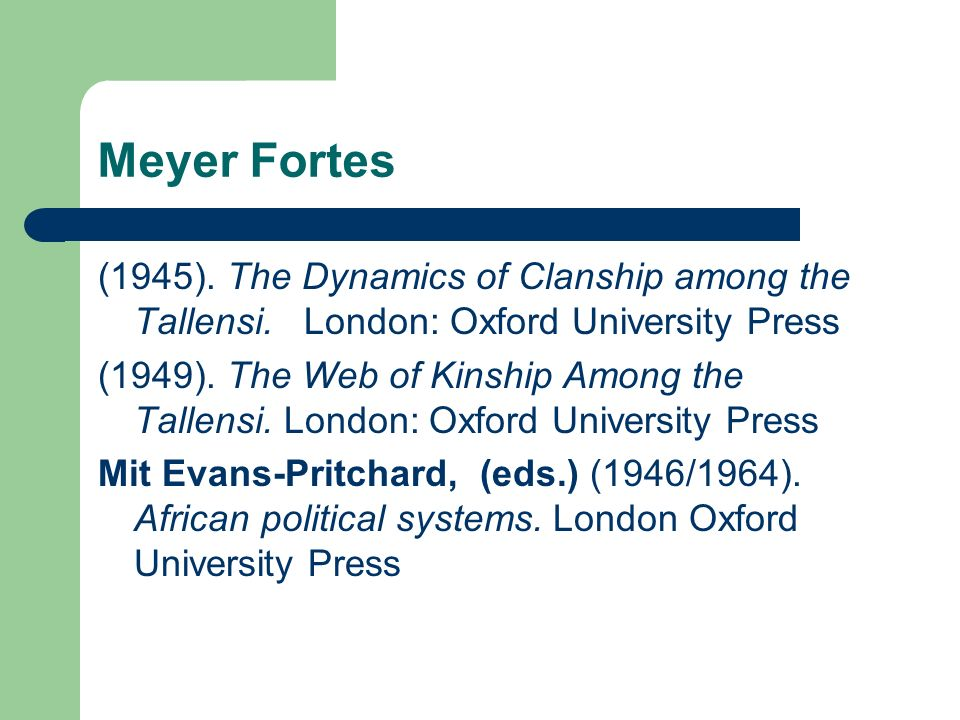 Meyer Fortes(1945). The Dynamics of Clanship among the Tallensi. London: Oxford University Press.