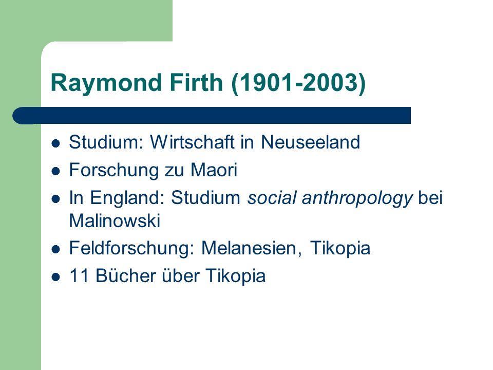 Raymond Firth (1901-2003) Studium: Wirtschaft in Neuseeland