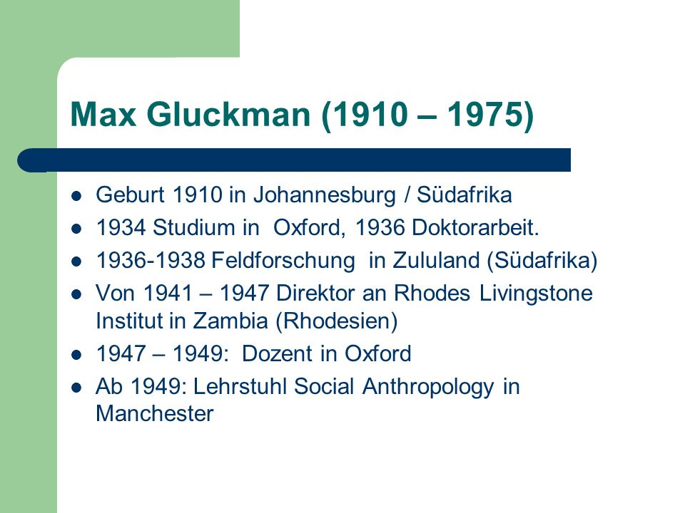 Max Gluckman (1910 – 1975) Geburt 1910 in Johannesburg / Südafrika