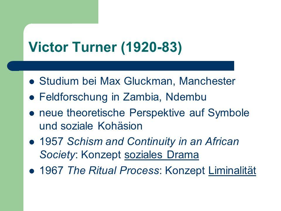 Victor Turner (1920-83) Studium bei Max Gluckman, Manchester