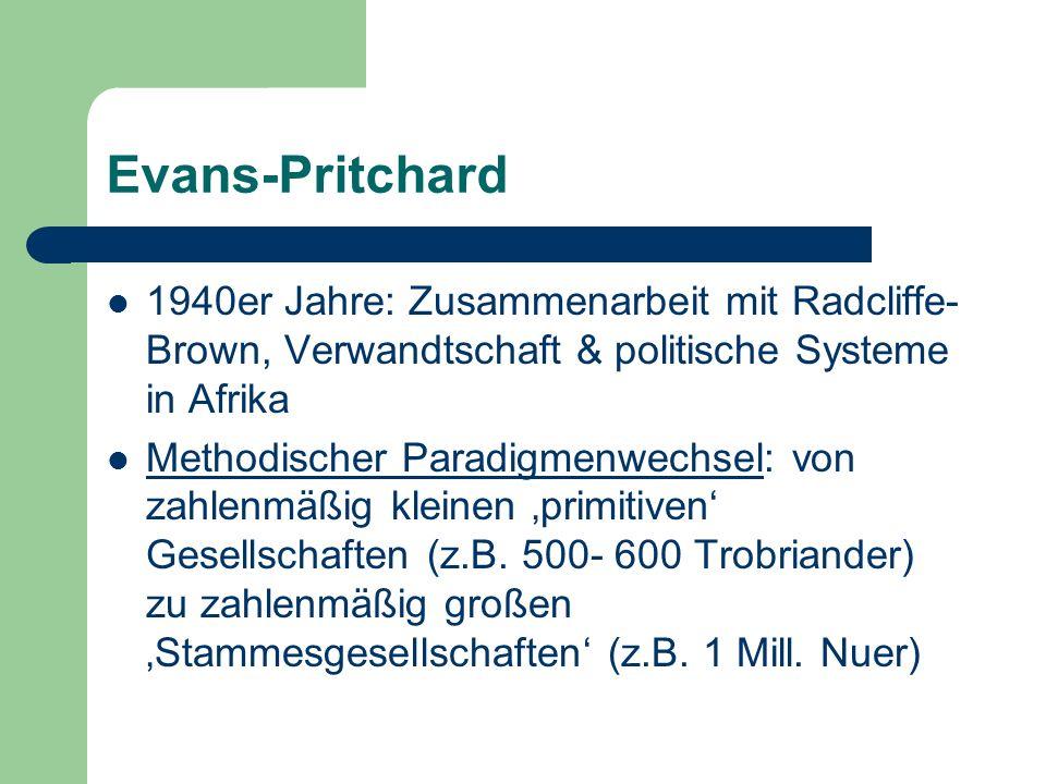 Evans-Pritchard 1940er Jahre: Zusammenarbeit mit Radcliffe-Brown, Verwandtschaft & politische Systeme in Afrika.