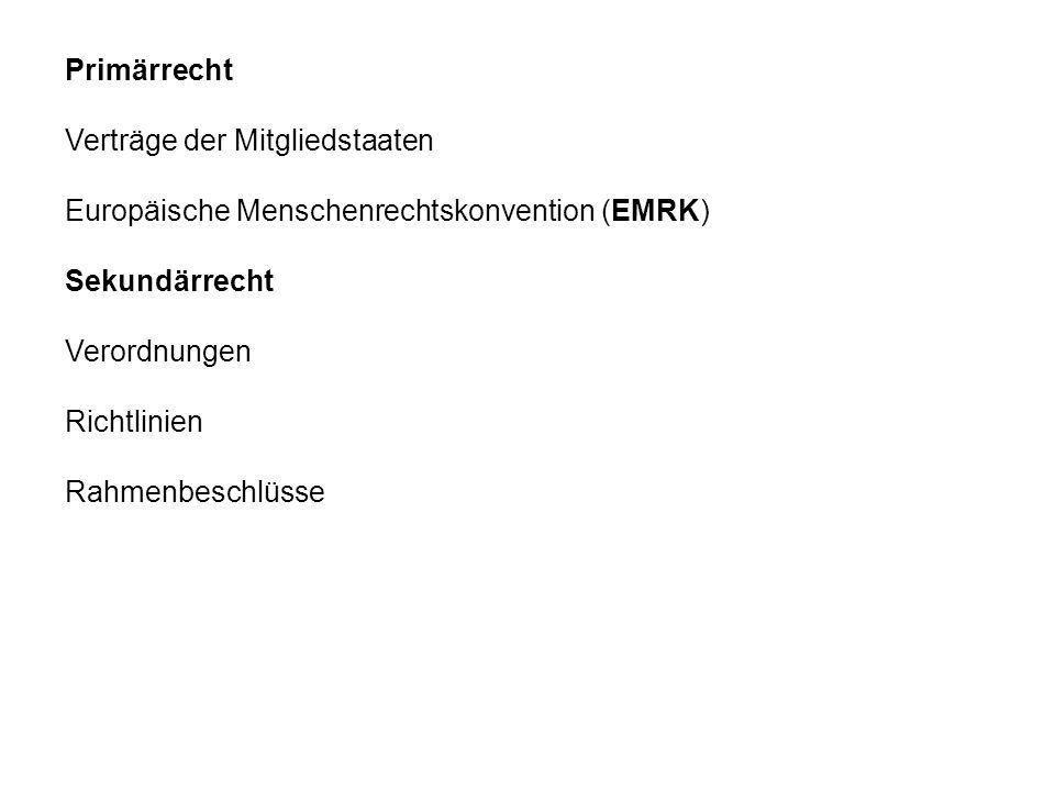 Primärrecht Verträge der Mitgliedstaaten. Europäische Menschenrechtskonvention (EMRK) Sekundärrecht.