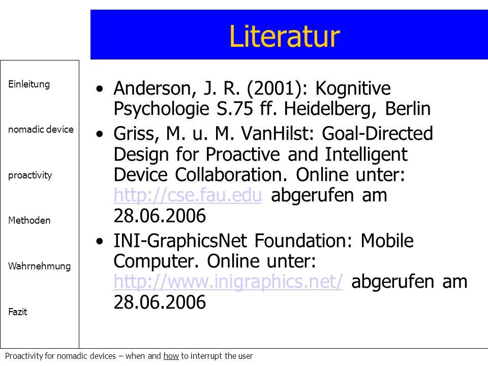 Literatur Anderson, J. R. (2001): Kognitive Psychologie S.75 ff. Heidelberg, Berlin.