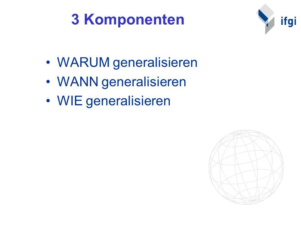 3 Komponenten WARUM generalisieren WANN generalisieren