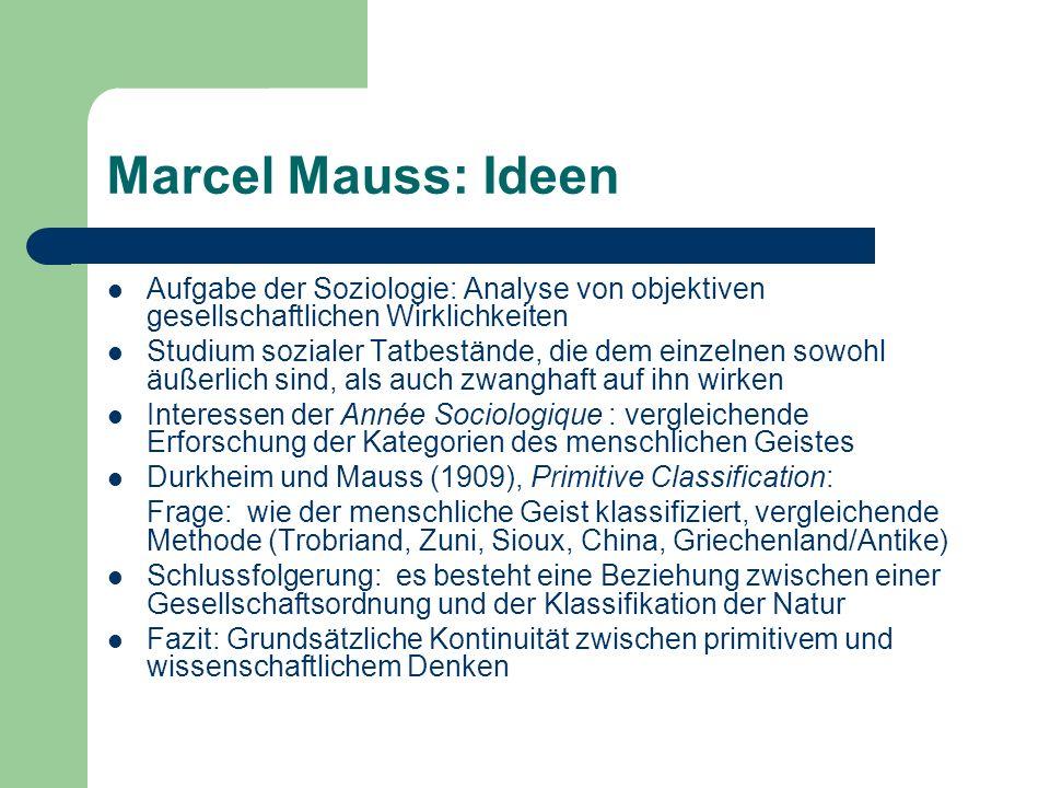 Marcel Mauss: IdeenAufgabe der Soziologie: Analyse von objektiven gesellschaftlichen Wirklichkeiten.