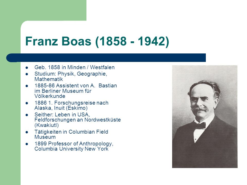 Franz Boas (1858 - 1942) Geb. 1858 in Minden / Westfalen