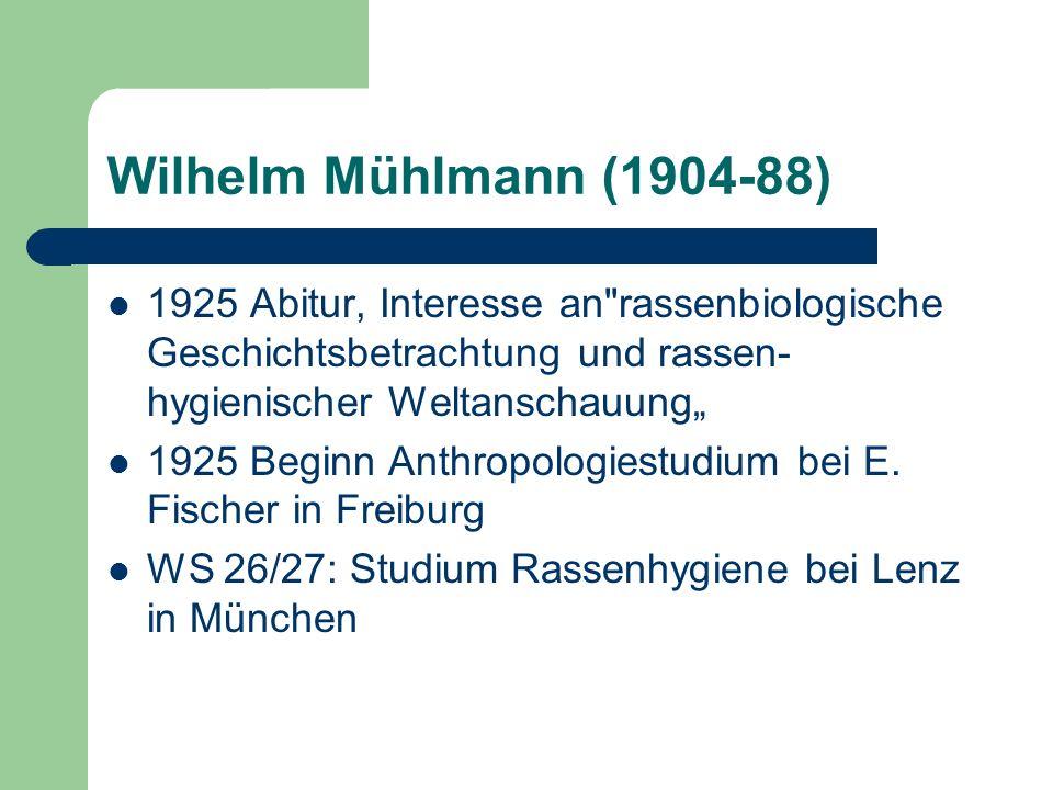 """Wilhelm Mühlmann (1904-88) 1925 Abitur, Interesse an rassenbiologische Geschichtsbetrachtung und rassen-hygienischer Weltanschauung"""""""