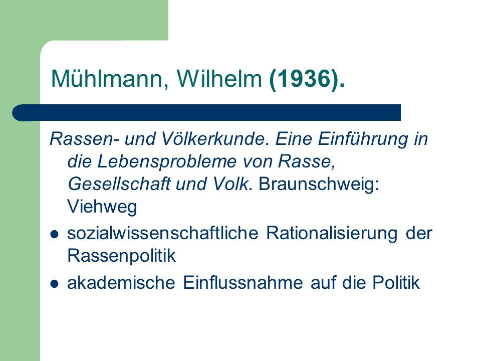 Mühlmann, Wilhelm (1936). Rassen- und Völkerkunde. Eine Einführung in die Lebensprobleme von Rasse, Gesellschaft und Volk. Braunschweig: Viehweg.