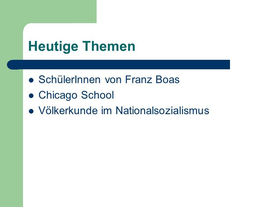 Heutige Themen SchülerInnen von Franz Boas Chicago School