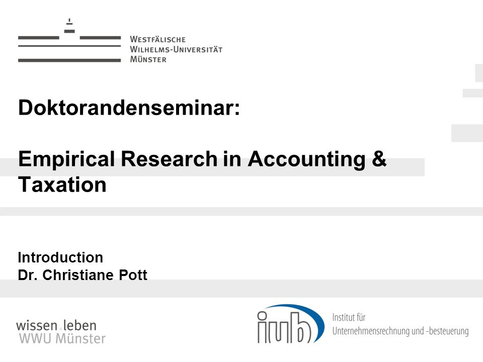 Doktorandenseminar: Empirical Research in Accounting & Taxation Introduction Dr. Christiane Pott