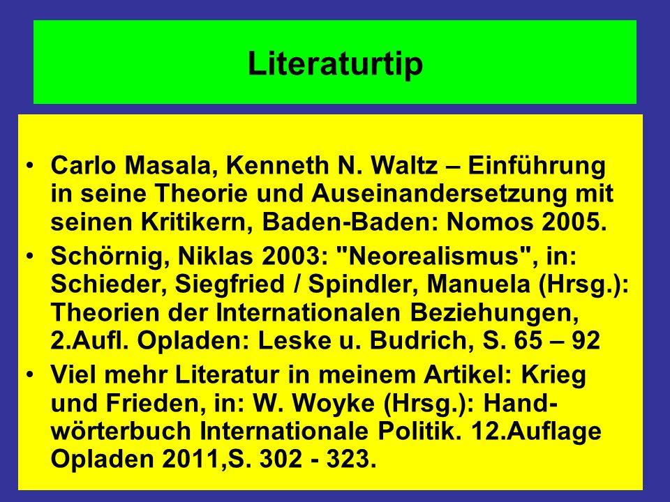 Literaturtip Carlo Masala, Kenneth N. Waltz – Einführung in seine Theorie und Auseinandersetzung mit seinen Kritikern, Baden-Baden: Nomos 2005.