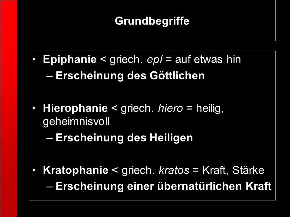 Grundbegriffe Epiphanie < griech. epí = auf etwas hin. Erscheinung des Göttlichen. Hierophanie < griech. hiero = heilig, geheimnisvoll.