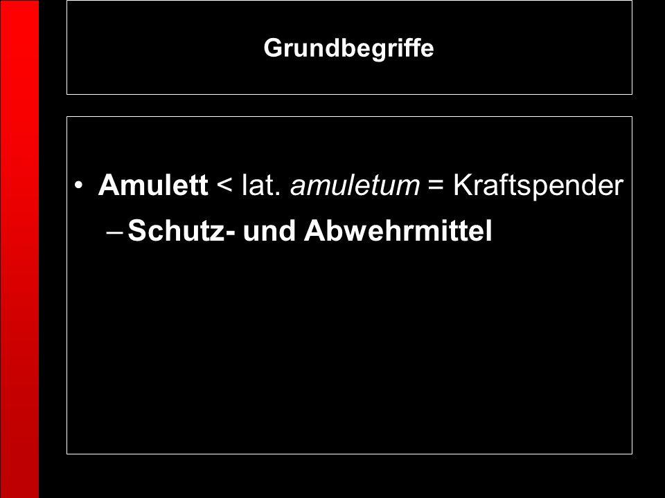 Amulett < lat. amuletum = Kraftspender Schutz- und Abwehrmittel