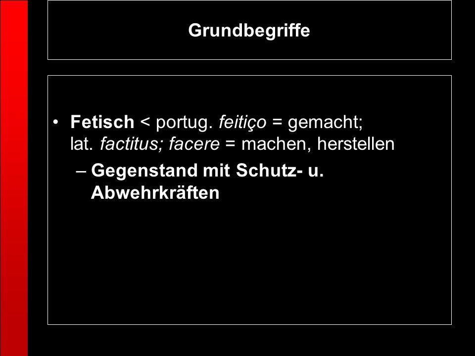 GrundbegriffeFetisch < portug.feitiço = gemacht; lat.