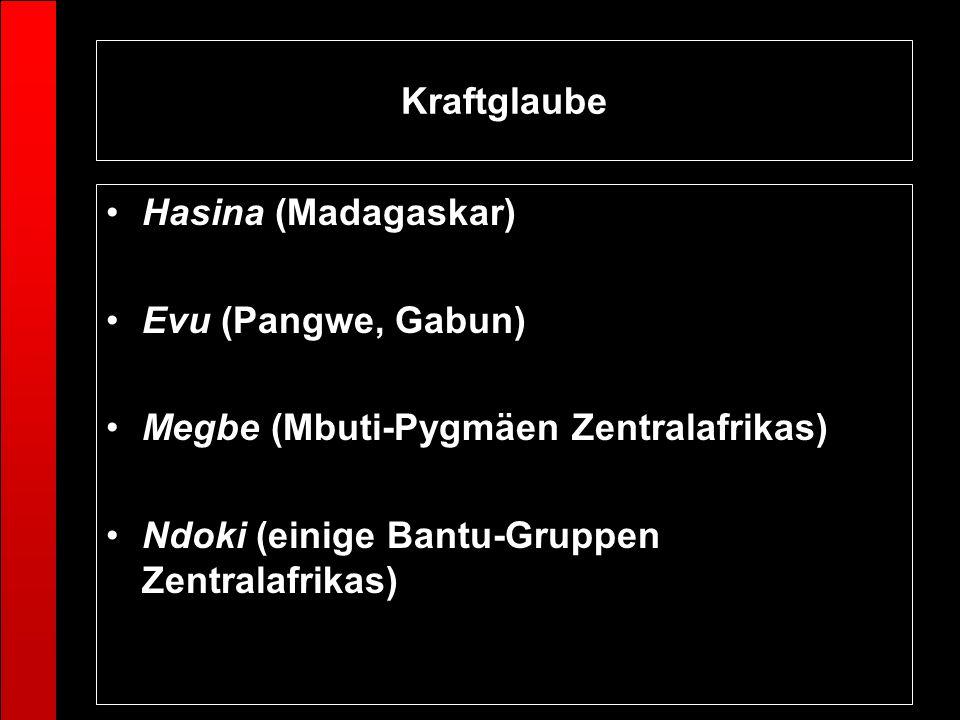 KraftglaubeHasina (Madagaskar) Evu (Pangwe, Gabun) Megbe (Mbuti-Pygmäen Zentralafrikas) Ndoki (einige Bantu-Gruppen Zentralafrikas)