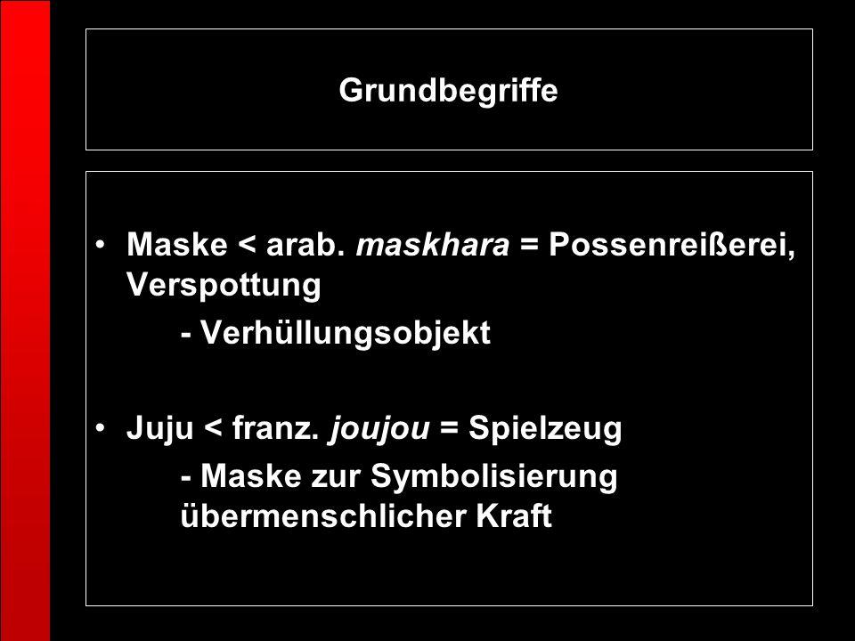 GrundbegriffeMaske < arab. maskhara = Possenreißerei, Verspottung. - Verhüllungsobjekt. Juju < franz. joujou = Spielzeug.
