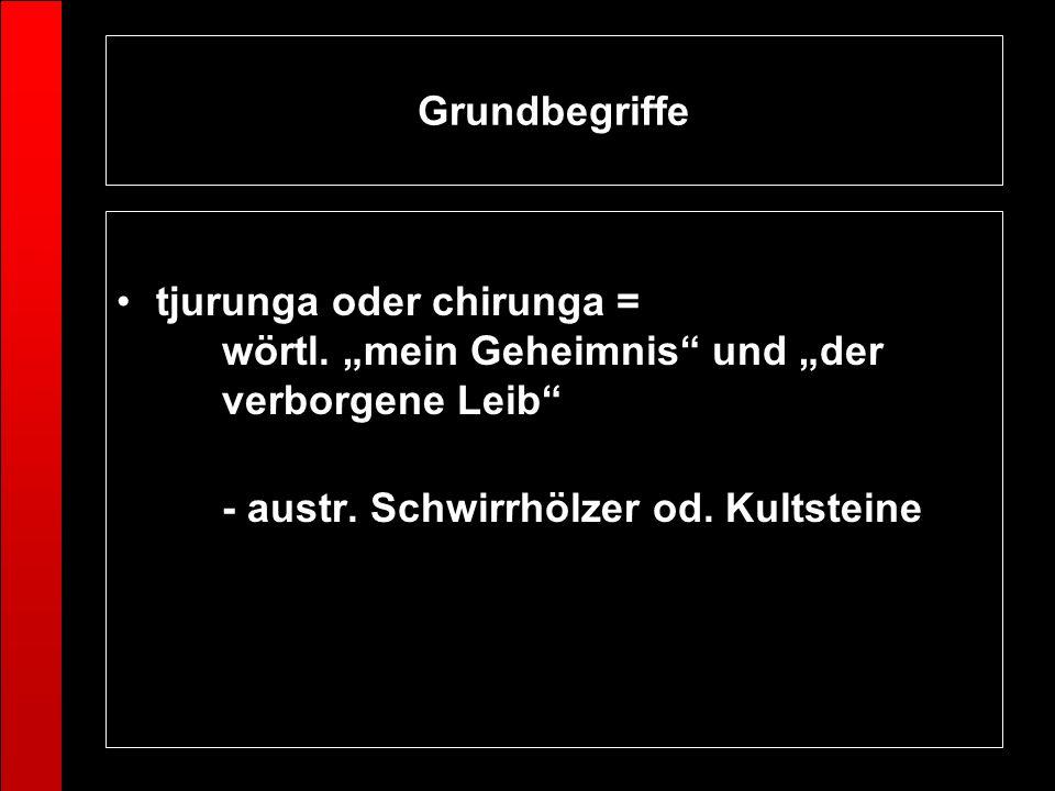 """Grundbegriffetjurunga oder chirunga = wörtl.""""mein Geheimnis und """"der verborgene Leib - austr."""