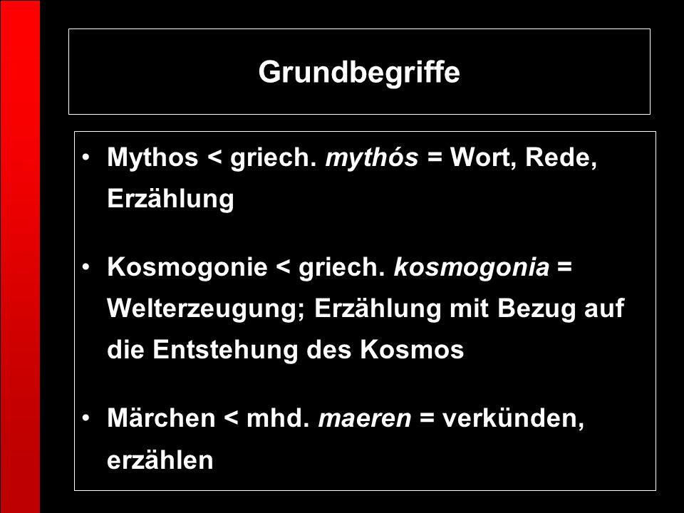 Grundbegriffe Mythos < griech. mythós = Wort, Rede, Erzählung