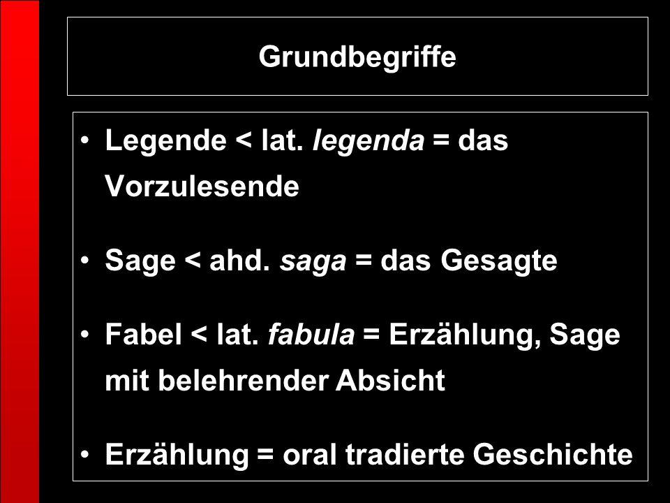 GrundbegriffeLegende < lat. legenda = das Vorzulesende. Sage < ahd. saga = das Gesagte.