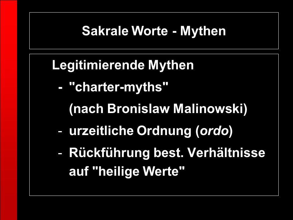Sakrale Worte - Mythen Legitimierende Mythen. - charter-myths (nach Bronislaw Malinowski) urzeitliche Ordnung (ordo)