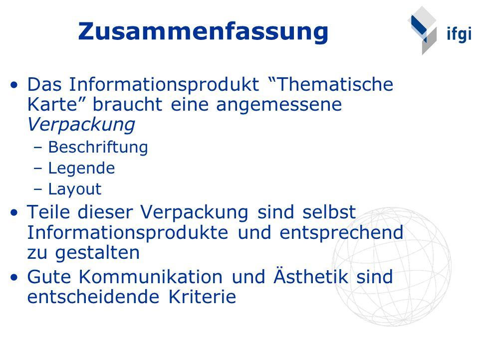 Zusammenfassung Das Informationsprodukt Thematische Karte braucht eine angemessene Verpackung. Beschriftung.