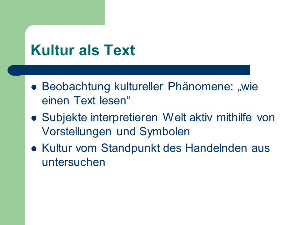 """Kultur als TextBeobachtung kultureller Phänomene: """"wie einen Text lesen Subjekte interpretieren Welt aktiv mithilfe von Vorstellungen und Symbolen."""