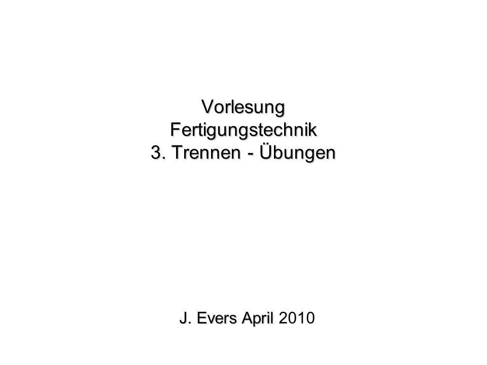 Vorlesung Fertigungstechnik 3. Trennen - Übungen