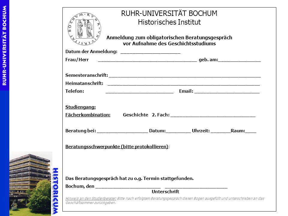 RUHR-UNIVERSITÄT BOCHUM Historisches Institut Anmeldung zum obligatorischen Beratungsgespräch vor Aufnahme des Geschichtsstudiums