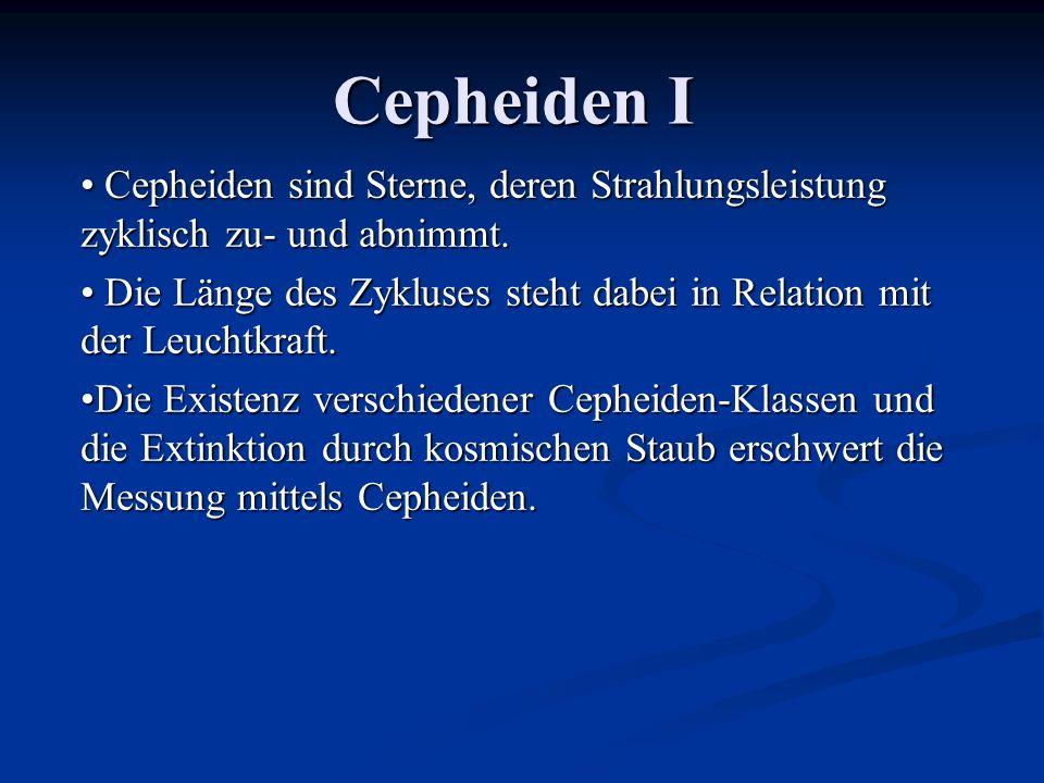 Cepheiden I Cepheiden sind Sterne, deren Strahlungsleistung zyklisch zu- und abnimmt.