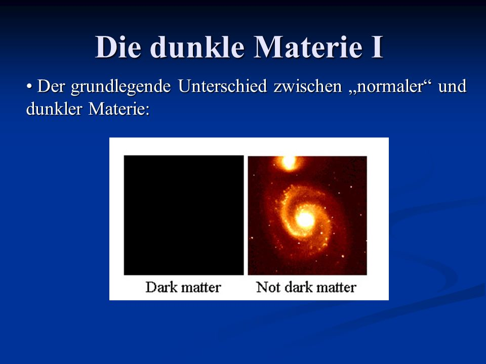 """Die dunkle Materie I Der grundlegende Unterschied zwischen """"normaler und dunkler Materie:"""