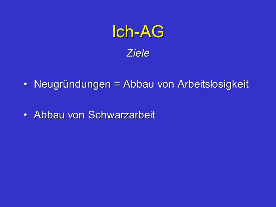 Ich-AG Ziele Neugründungen = Abbau von Arbeitslosigkeit