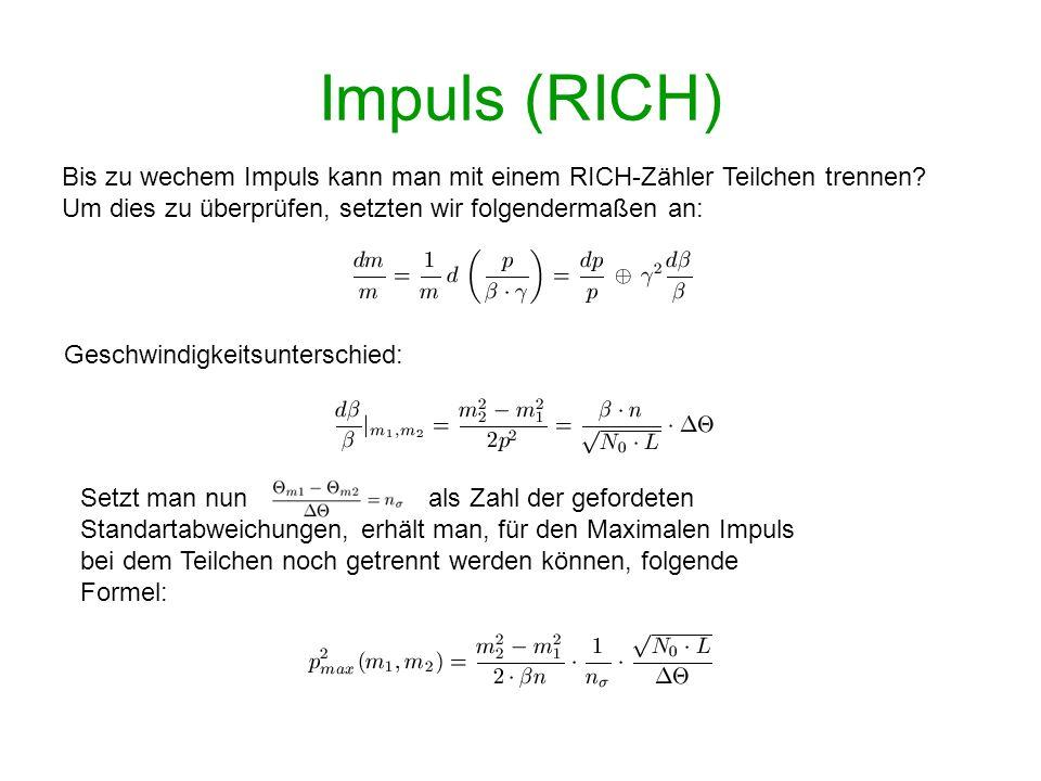 Impuls (RICH) Bis zu wechem Impuls kann man mit einem RICH-Zähler Teilchen trennen Um dies zu überprüfen, setzten wir folgendermaßen an: