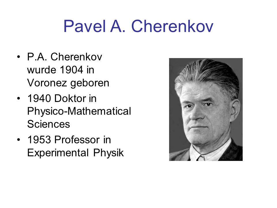 Pavel A. Cherenkov P.A. Cherenkov wurde 1904 in Voronez geboren